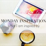 Monday Inspiration: What I am inspired by!